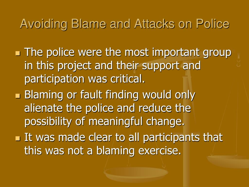 Avoiding Blame and Attacks on Police