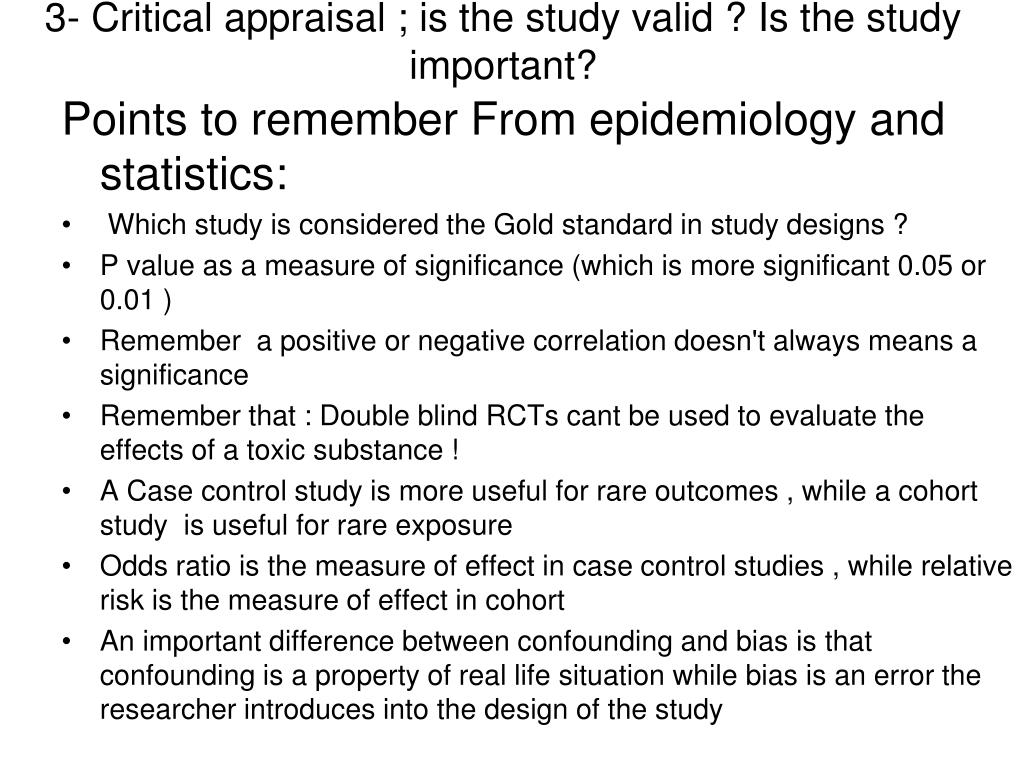 3- Critical appraisal ; is the study valid ? Is the study important?
