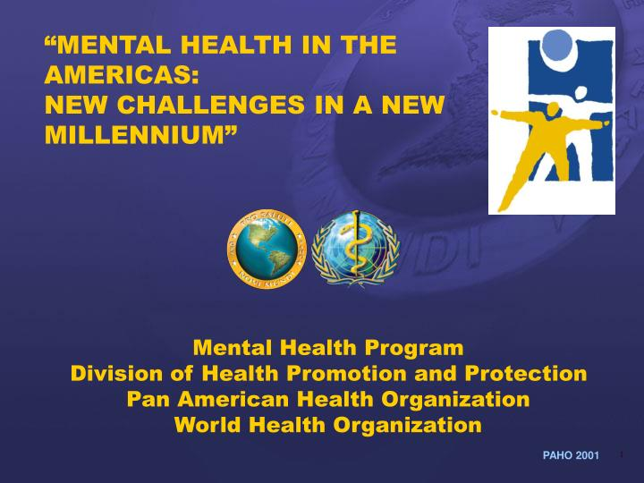 """MENTAL HEALTH IN THE AMERICAS:"