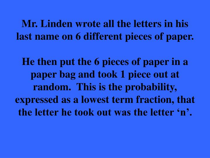 Mr. Linden wrote all the letters in his last name on 6 different pieces of paper.
