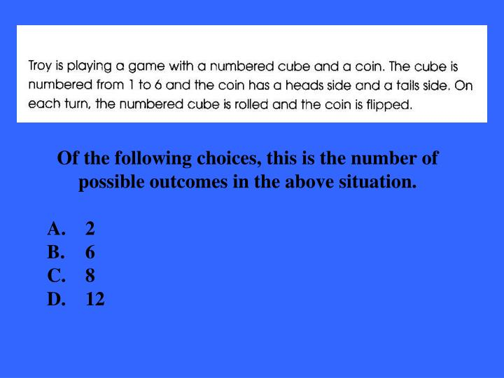Of the following choices, this is the number of possible outcomes in the above situation.