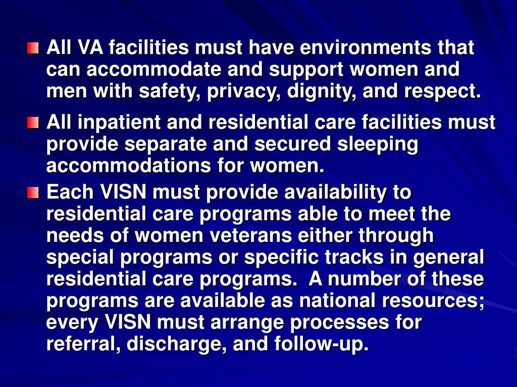 All VA facilities must have environments that can accommodate and support women and men with safety, privacy, dignity, and respect.