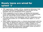 moody teens are wired for spleen 1 leigh dayton science writer the australian 26 02 08
