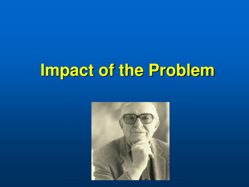 Impact of the Problem