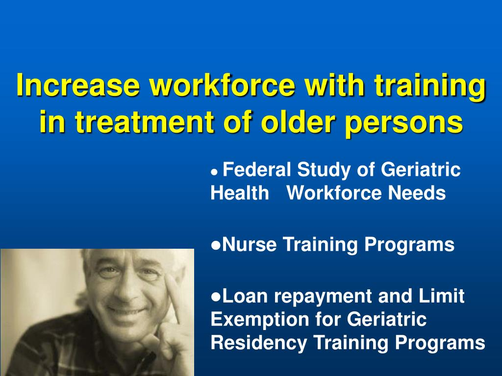 Increase workforce with training in treatment of older persons