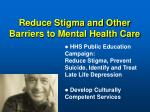 reduce stigma and other barriers to mental health care
