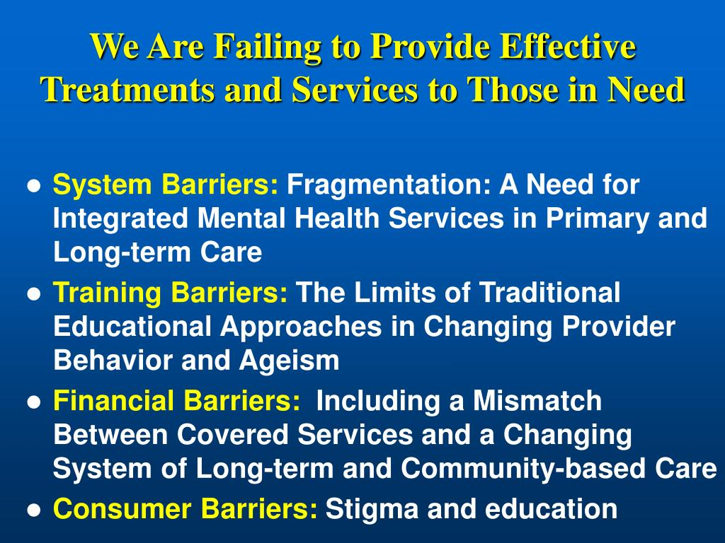 We Are Failing to Provide Effective Treatments and Services to Those in Need