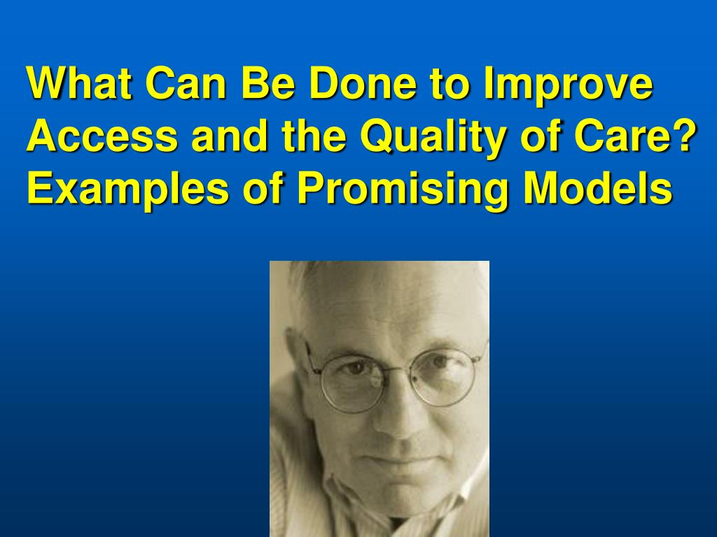 What Can Be Done to Improve Access and the Quality of Care?