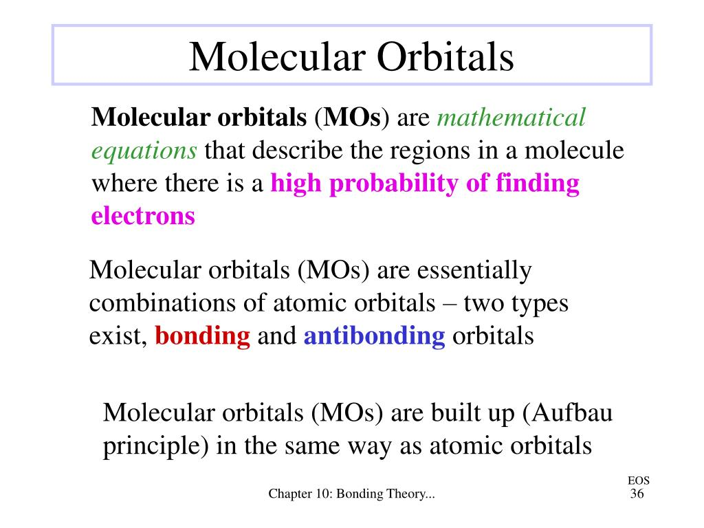 Molecular orbitals (MOs) are built up (Aufbau principle) in the same way as atomic orbitals