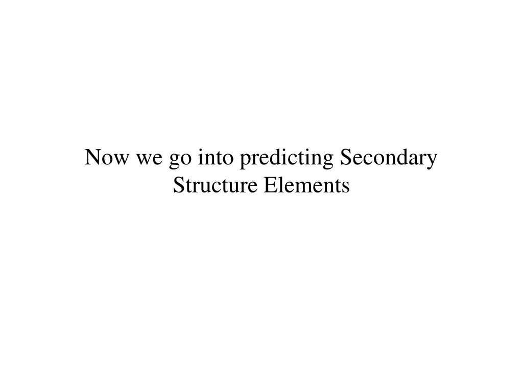 Now we go into predicting Secondary Structure Elements