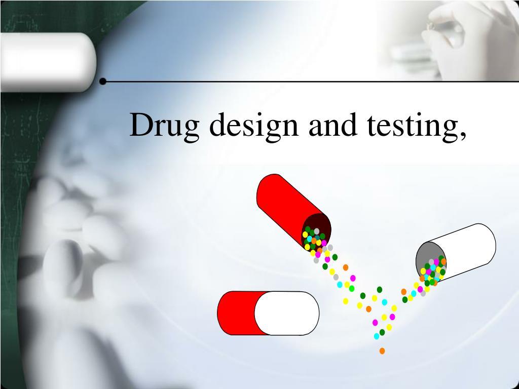 Drug design and testing,