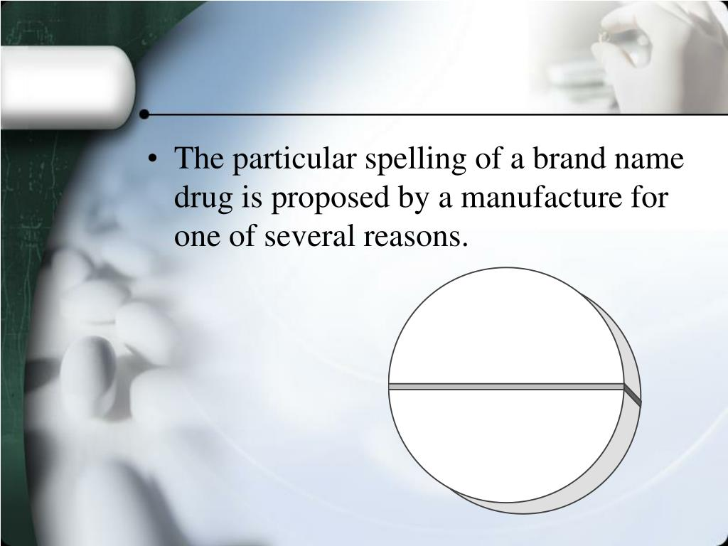 The particular spelling of a brand name drug is proposed by a manufacture for one of several reasons.
