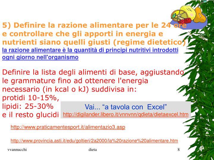 5) Definire la razione alimentare per le 24 ore e controllare che gli apporti in energia e nutrienti siano quelli giusti (regime dietetico)