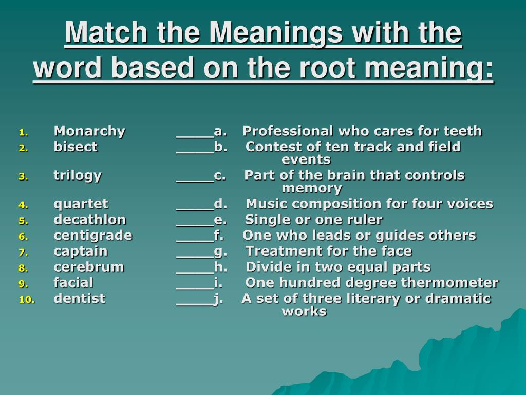 Match the Meanings with the word based on the root meaning: