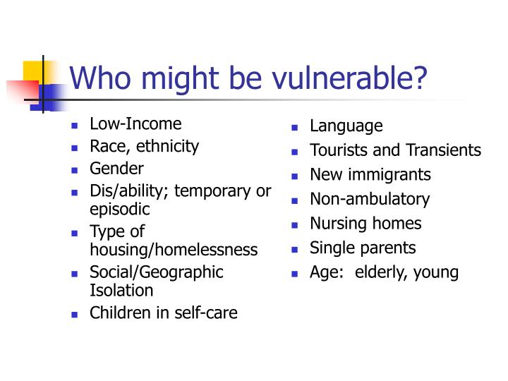 Who might be vulnerable