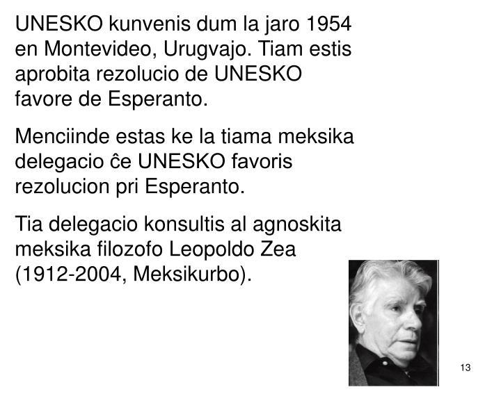 UNESKO kunvenis dum la jaro 1954 en Montevideo, Urugvajo. Tiam estis aprobita rezolucio de UNESKO favore de Esperanto.