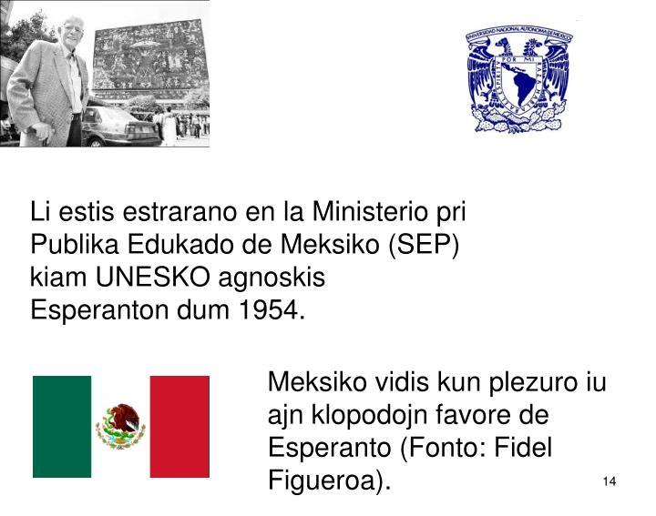 Li estis estrarano en la Ministerio pri Publika Edukado de Meksiko (SEP) kiam UNESKO agnoskis Esperanton dum 1954.
