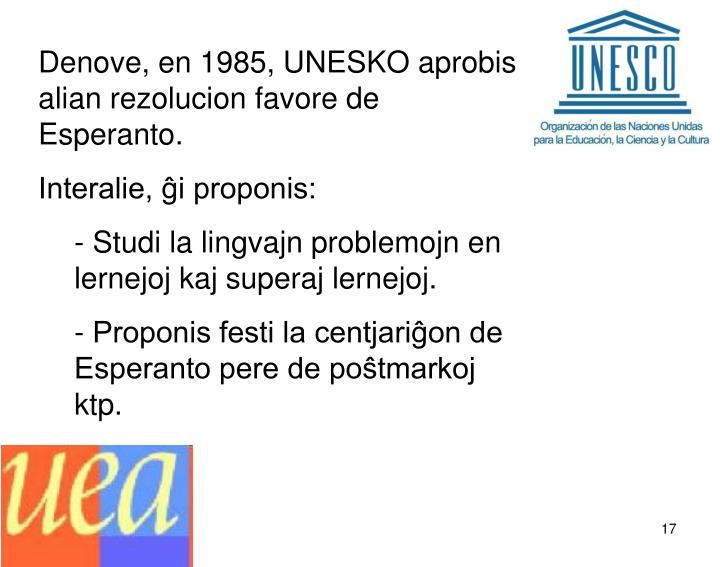 Denove, en 1985, UNESKO aprobis alian rezolucion favore de Esperanto.
