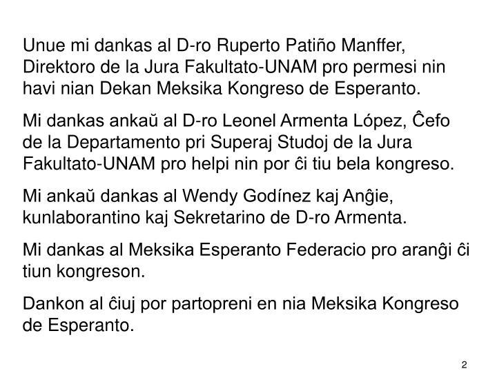 Unue mi dankas al D-ro Ruperto Patiño Manffer, Direktoro de la Jura Fakultato-UNAM pro permesi nin havi nian Dekan Meksika Kongreso de Esperanto.