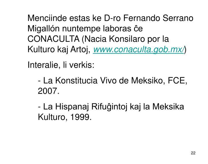 Menciinde estas ke D-ro Fernando Serrano Migallón nuntempe laboras ĉe CONACULTA (Nacia Konsilaro por la Kulturo kaj Artoj,