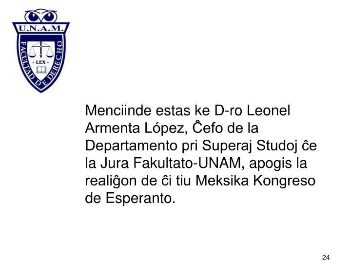 Menciinde estas ke D-ro Leonel Armenta López, Ĉefo de la Departamento pri Superaj Studoj ĉe la Jura Fakultato-UNAM, apogis la realiĝon de ĉi tiu Meksika Kongreso de Esperanto.