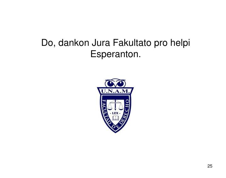 Do, dankon Jura Fakultato pro helpi Esperanton.