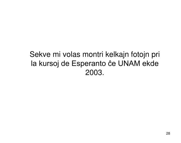 Sekve mi volas montri kelkajn fotojn pri la kursoj de Esperanto ĉe UNAM ekde 2003.