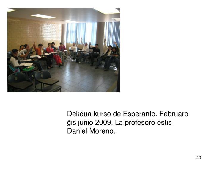 Dekdua kurso de Esperanto. Februaro ĝis junio 2009. La profesoro estis Daniel Moreno.