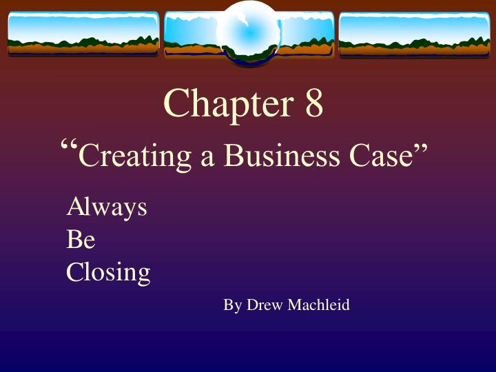 Chapter 8 creating a business case