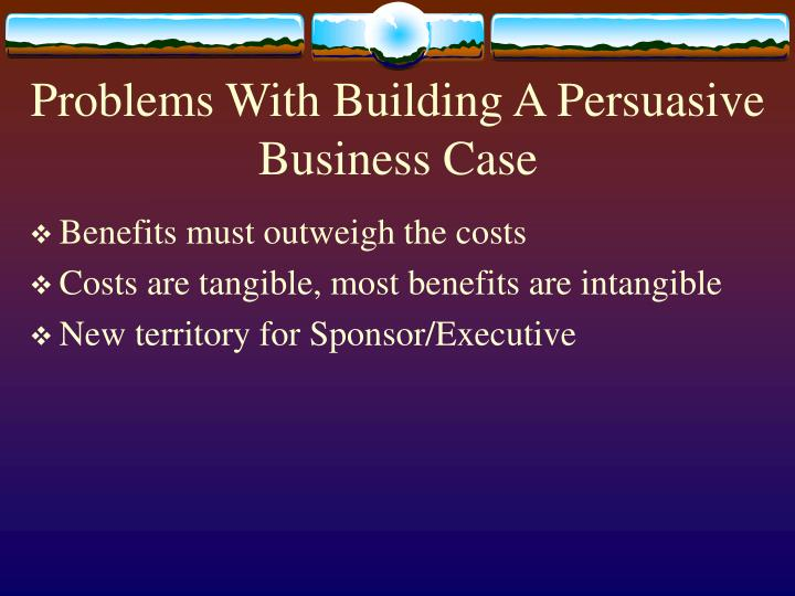Problems With Building A Persuasive Business Case