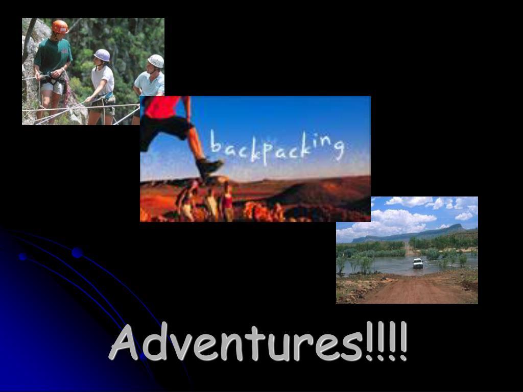Adventures!!!!