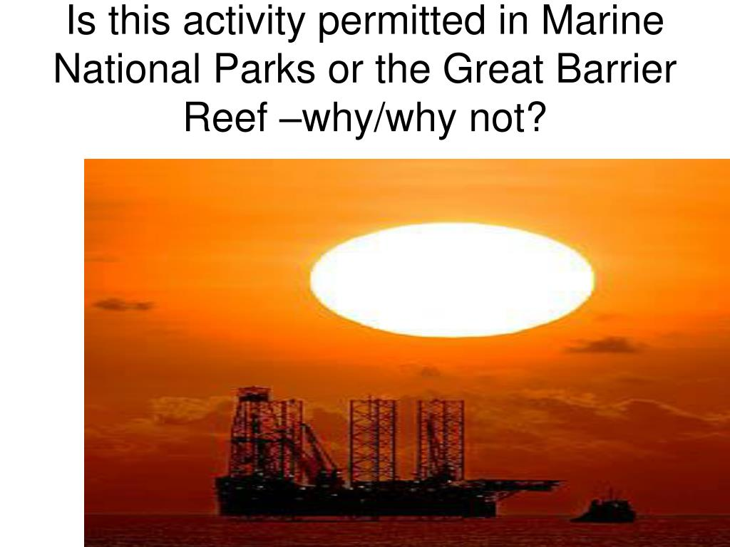 Is this activity permitted in Marine National Parks or the Great Barrier Reef –why/why not?