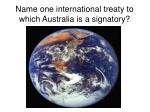 name one international treaty to which australia is a signatory