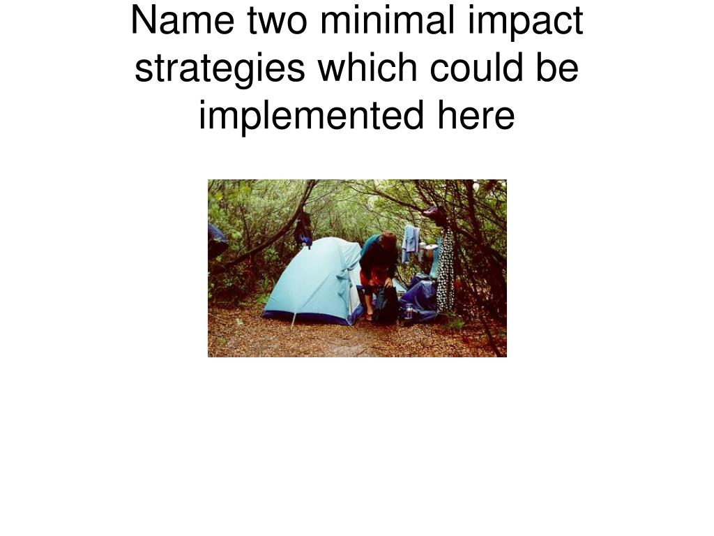 Name two minimal impact strategies which could be implemented here