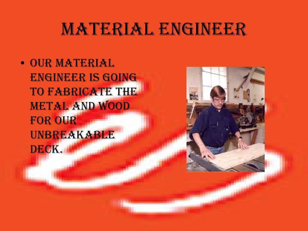 Material engineer