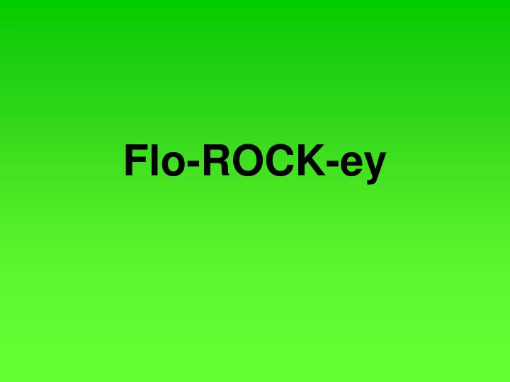 Flo rock ey