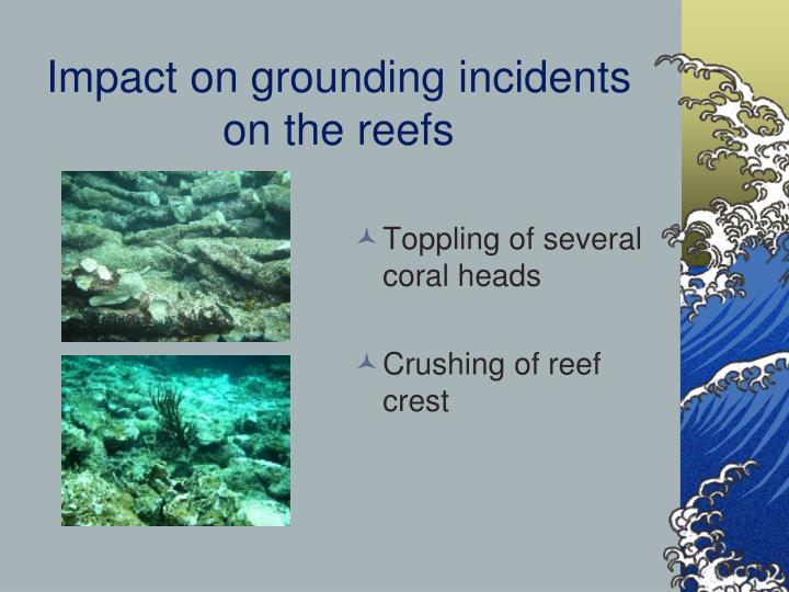 Impact on grounding incidents on the reefs