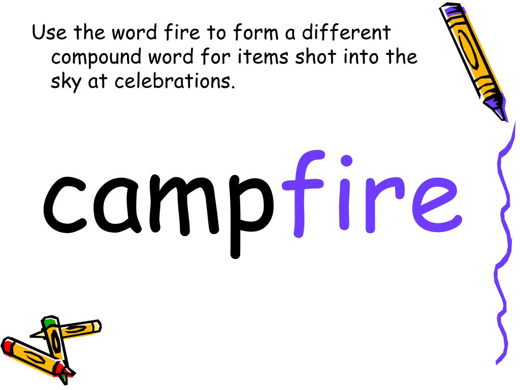 Use the word fire to form a different compound word for items shot into the sky at celebrations.