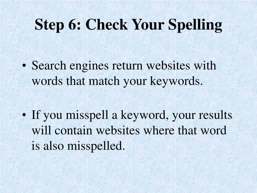 Step 6: Check Your Spelling