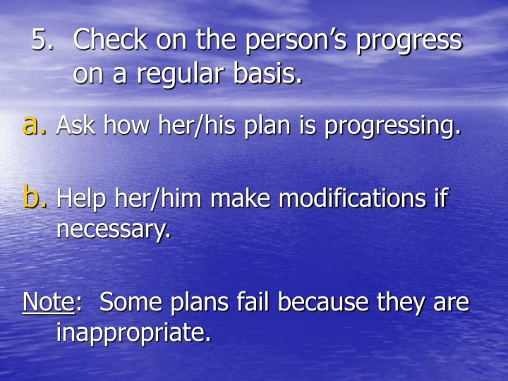 Check on the person's progress on a regular basis.
