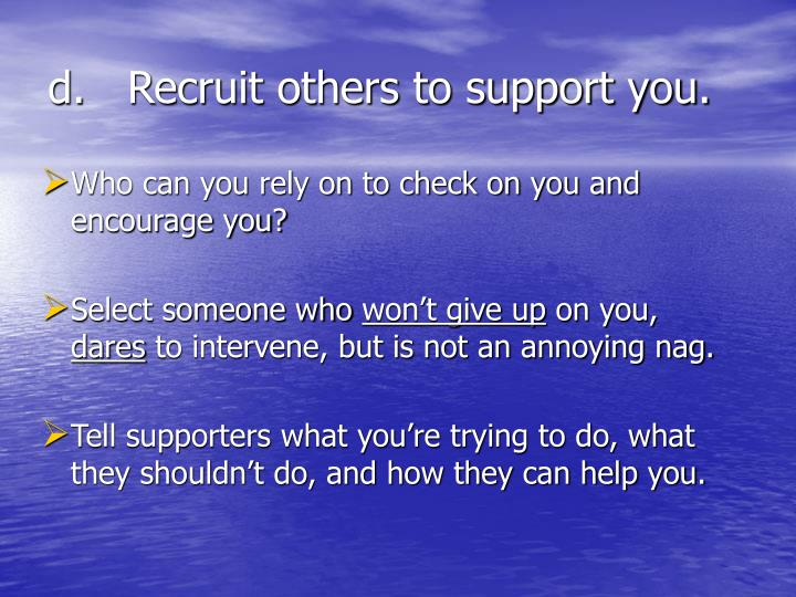 d.Recruit others to support you.