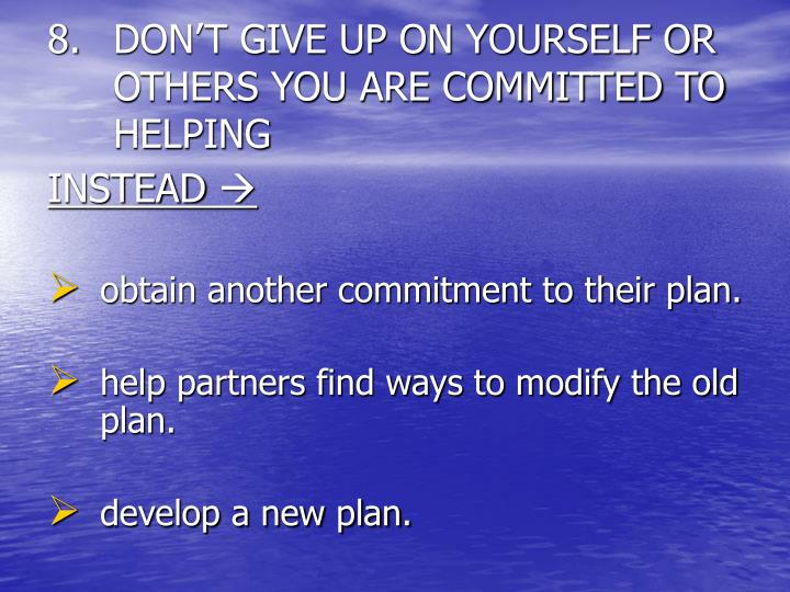 DON'T GIVE UP ON YOURSELF OR OTHERS YOU ARE COMMITTED TO HELPING
