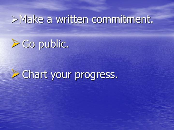 Make a written commitment.