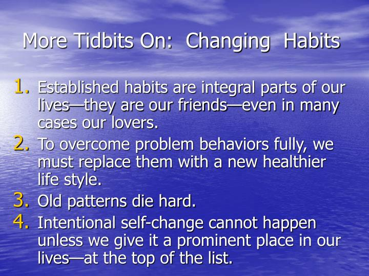 More Tidbits On:  Changing  Habits