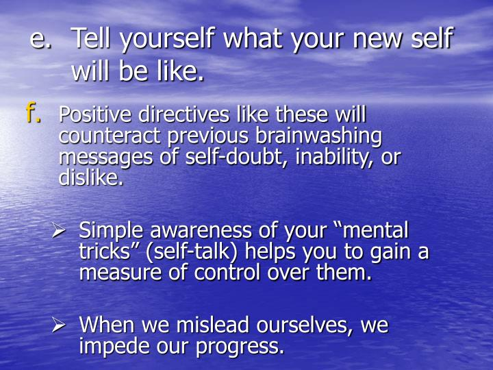 Tell yourself what your new self will be like.