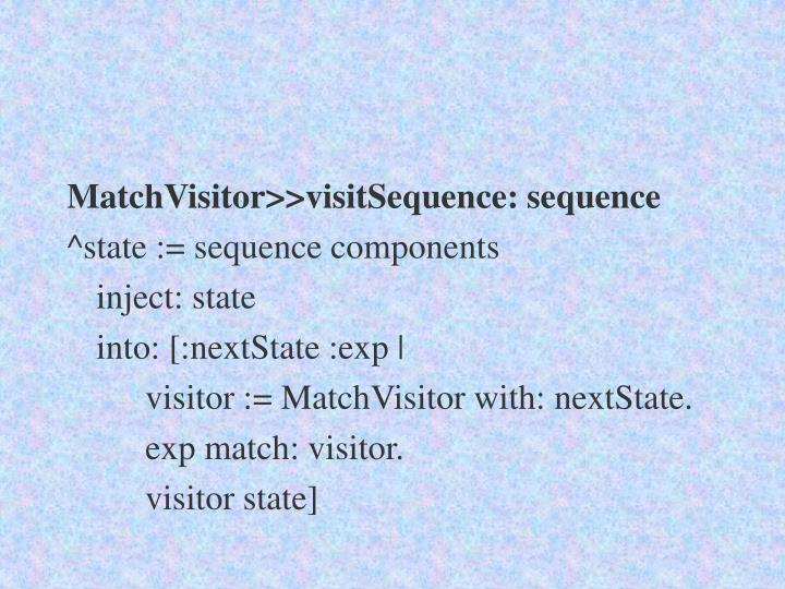 MatchVisitor>>visitSequence: sequence