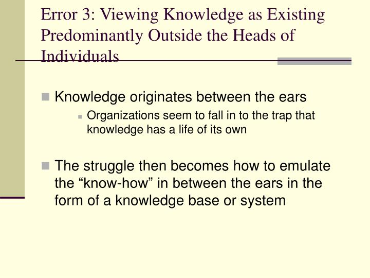 Error 3: Viewing Knowledge as Existing Predominantly Outside the Heads of Individuals