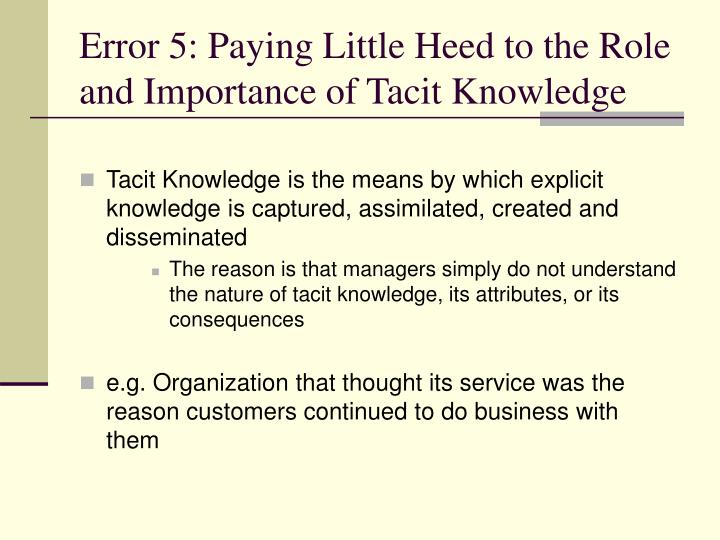 Error 5: Paying Little Heed to the Role and Importance of Tacit Knowledge