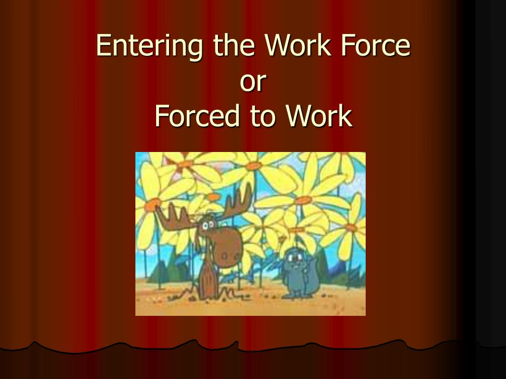 entering the work force or forced to work