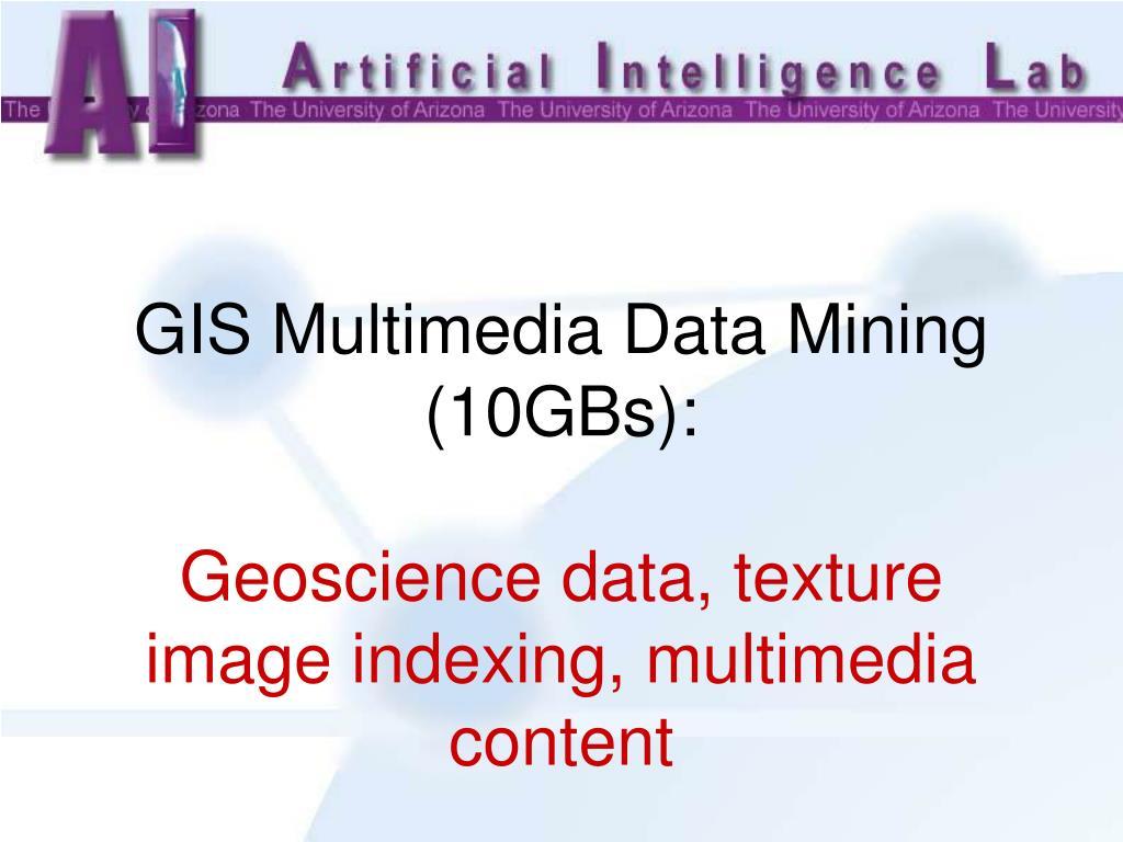 GIS Multimedia Data Mining (10GBs):